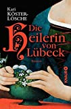 Die Heilerin von Lübeck: Roman - Kari Köster-Lösche