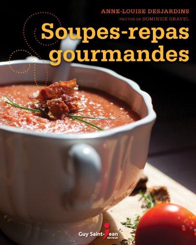 Soupes-repas gourmandes par Anne-Louise Desjardins