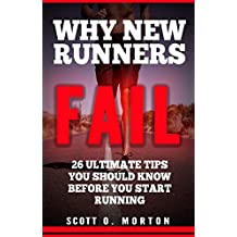 Why New Runners Fail: 26 Ultimate Tips You Should Know Before You Start Running! (Beginner To Finisher Book 1) (English Edition)