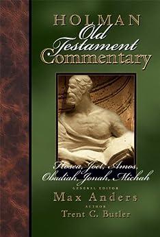 Holman Old Testament Commentary - Hosea, Joel, Amos, Obadiah, Jonah, Micah by [Butler, Trent]