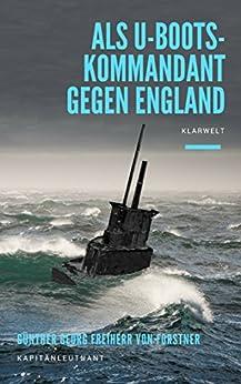 Als U-Boots-Kommandant gegen England - Vollständig überarbeitete Ausgabe
