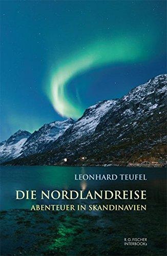Die Nordlandreise: Abenteuer in Skandinavien (R.G. Fischer INTERBOOKs CLASSIC)