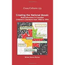 Creating the National Mosaic: Multiculturalism in Canadian Children's Literature from 1950 to 1994