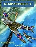 Le Grand Cirque Vol.2: Histoire en BD du célèbre as de la chasse Pierre Clostermann