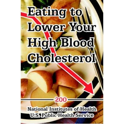 [(Eating to Lower Your High Blood Cholesterol)] [Author: Institutes Of Health National Institutes of Health] published on (March, 2006)