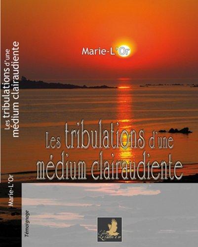 Les Tribulations d'une Medium Clairaudiente par Marie-l'Or