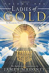 Ladies of Gold: The Remarkable Ministry of the Golden Candlestick, Volume One: 1 by Maloney, James (2011) Paperback