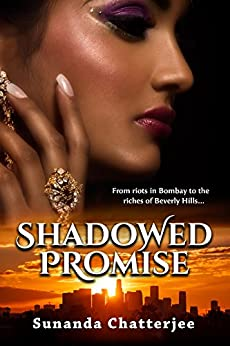 Shadowed Promise: From riots in Bombay to the riches of Beverly Hills... by [Chatterjee, Sunanda J.]