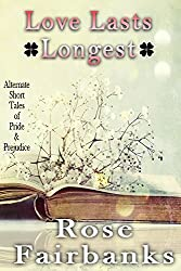 Love Lasts Longest: Alternate Short Tales of Pride and Prejudice (English Edition)