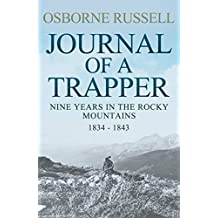 Journal Of A Trapper: Nine Years in the Rocky Mountains, 1834-1843 (English Edition)