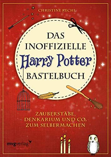 Das inoffizielle Harry-Potter-Bastelbuch: Zauberstäbe, Denkarium ...
