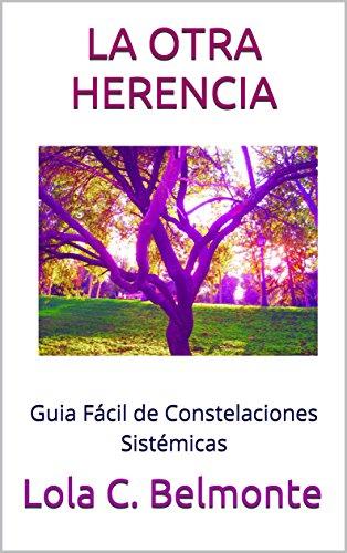 LA OTRA HERENCIA: Guia fácil de Constelaciones Sistémicas