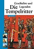 Die Tempelritter Geschichte und Legenden -