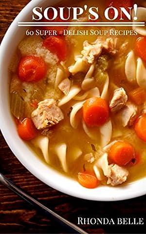 Soup's On!: 60 Super #Delish Soup Recipes (60 Super Recipes Book 27)