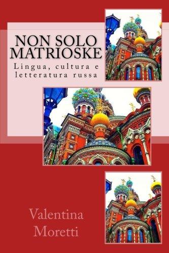 Non Solo Matrioske: Lingua, Cultura E Letteratura Russa: Volume 1