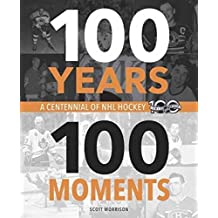 100 Years, 100 Moments: A Centennial of NHL Hockey