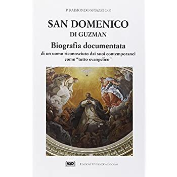 San Domenico Di Guzman. Biografia Documentata Di Un Uomo Riconosciuto Dai Suoi Contemporanei Come «Tutto Evangelico»