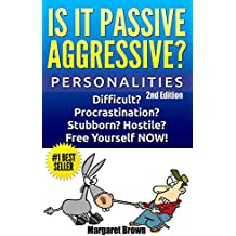 Personalities: Passive Aggressive: Difficult? Stubborn? Hostile? Procrastination?  Free Yourself NOW! (Personality Disorders, Mood Disorders, Jealousy, Borderline, Trust Issues) (English Edition)
