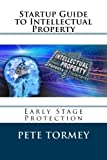 Telecharger Livres Startup Guide to Intellectual Property Early Stage Protection of IP by Pete Tormey 2014 09 20 (PDF,EPUB,MOBI) gratuits en Francaise
