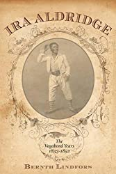 Ira Aldridge:: The Vagabond Years, 1833-1852 (Rochester Studies in African History and the Diaspora)