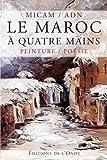 Le Maroc à quatre mains : Peinture / Poésie
