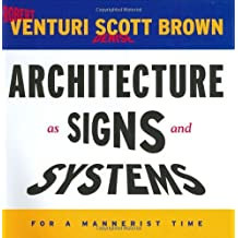 Architecture as Signs and Systems: For a Mannerist Time (The William E. Massey Sr. Lectures in the History of American Civilization) by Robert Venturi (2004-12-17)