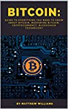 #10: Bitcoin: Guide to Everything You Need to Know About Bitcoin, Mastering Bitcoin, Cryptocurrency, Blockchain Technology