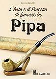 Scarica Libro L arte e il piacere di fumare la pipa (PDF,EPUB,MOBI) Online Italiano Gratis