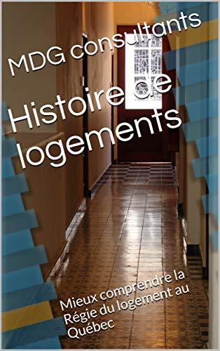 Histoire de logements (immobilier): Mieux comprendre la Régie du logement au Québec par MDG consultants