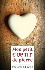 Mon petit coeur de pierre par Lucile Caron-Boyer