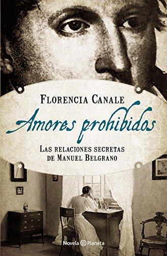Amores prohibidos: Las relaciones secretas de Manuel Belgrano por Florencia Canale