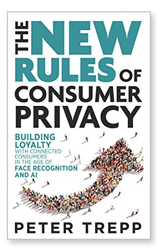 The New Rules of Consumer Privacy: Building Loyalty with Connected Consumers in the Age of Face Recognition and AI (English Edition)
