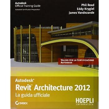 Revit Architecture 2012. La Guida Ufficiale