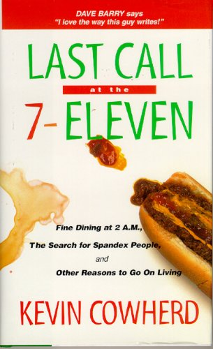 Last Call at the 7-Eleven: Fine Dining at 2a.m., Search for Spandex People and Other Reasons to Go on Living (English Edition) -
