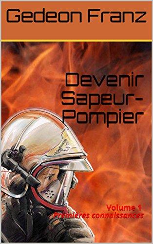 Devenir Sapeur-Pompier: Volume 1 Premières connaissances (French Edition)