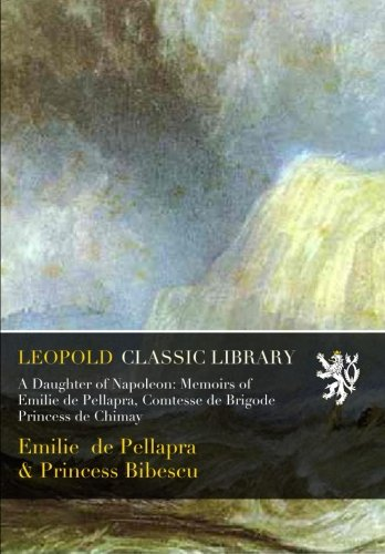 a-daughter-of-napoleon-memoirs-of-emilie-de-pellapra-comtesse-de-brigode-princess-de-chimay