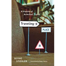 Traveling in Place: A History of Armchair Travel by Bernd Stiegler (26-Nov-2013) Hardcover