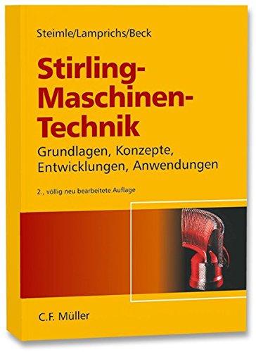 Stirling - Maschinen-Technik: Grundlagen, Konzepte, Entwicklungen und Anwendungen
