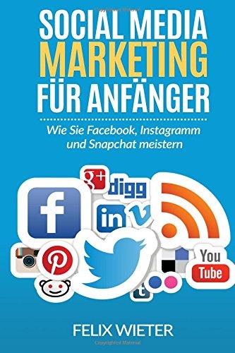 Social Media Marketing für Anfänger: Wie Sie Facebook, Instagramm und Snapchat meistern.