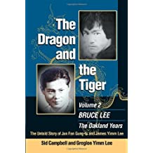 The Dragon and the Tiger: v. 2: Bruce Lee, the Oakland Years: the Untold Story of Yip Man, Wing Chun and Jun Fan Kung Fu by Greglon Lee (18-Mar-2005) Paperback