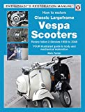 How to Restore Classic Largeframe Vespa Scooters: Rotary Valve 2-Strokes 1959 to 2008 (Enthusiast's Restoration Manual series) (English Edition)