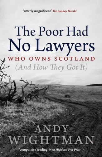 The Poor Had No Lawyers: Who Owns Scotland and How They Got it by Andy Wightman (2011-07-04)