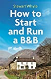 How to Start and Run a B&B, 4th Edition - Stewart Whyte