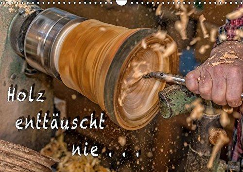 Holz enttäuscht nie (Wandkalender 2019 DIN A3 quer): Durch diese Bilder wird ein Einblick und die filigrane und kunstvolle Arbeit eines Holzdrechslers ... (Monatskalender, 14 Seiten ) (CALVENDO Kunst) (14 Drechsler)