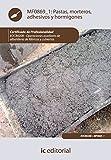 Pastas, morteros, adhesivos y hormigones. eocb0208 - operaciones auxiliares de albañilería de fábricas y cubiertas