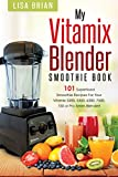 Vitamix Blender Smoothie Book: 101 Superfood Smoothie Recipes for your Vitamix 5200, 5300, 6300, 7500, 750 or Pro Series Blender (Vitamix Pro Series Blender Cookbooks) (English Edition)