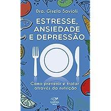 Estresse, ansiedade e depressão: Como prevenir e tratar através da nutrição (Portuguese Edition)