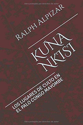 KUNA NKISI: LOS LUGARES DE CULTO EN EL PALO CONGO MAYOMBE (Colección Maiombe) por Ralph Alpizar
