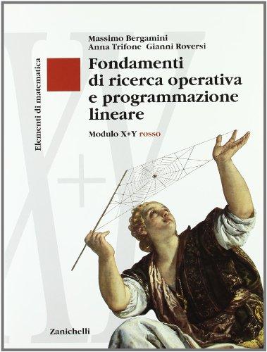 Elementi di matematica. Modulo X-Y rosso. Fondamenti di ricerca operativa e programmazione lineare. Per le Scuole superiori