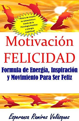 MOTIVACIÓN FELICIDAD  Inspiración de Escuela de la Felicidad: Formula de Energía, Motivación y Movimiento